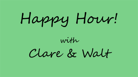 Happy Hour with Walt & Clare